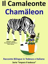 Imparare il Tedesco: Tedesco per Bambini. Il Camaleonte - Chamäleon: Racconto Bilingue in Italiano e Tedesco