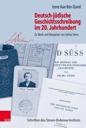 Deutsch-jüdische Geschichtsschreibung im 20. Jahrhundert: Zu Werk und Rezeption von Selma Stern