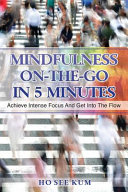 Mindfulness On-The-Go in 5 Minutes: Achieve Intense Focus and Get Into the Flow