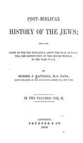 Post-Biblical History of the Jews: From the Close of the Old Testament, about the Year 420 B.C.E., Till the Destruction of the Second Temple in the Year 70 C.E.