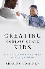 Creating Compassionate Kids: Essential Conversations to Have with Young Children