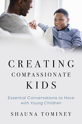 Creating Compassionate Kids  Essential Conversations to Have with Young Children