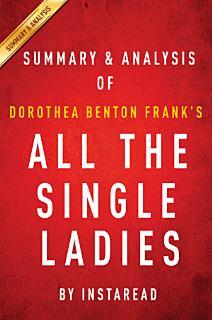 All the Single Ladies by Dorothea Benton Frank   Summary   Analysis Book