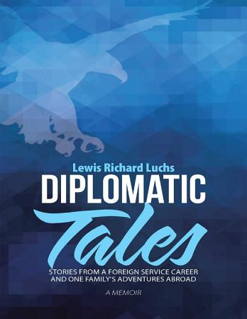 Diplomatic Tales  Stories from a Foreign Service Career and One Family s Adventures Abroad PDF