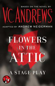 Flowers in the Attic  A Stage Play Book