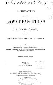 A treatise on the law of executions in civil cases, and of proceedings in aid and restraint thereof: Volume 1