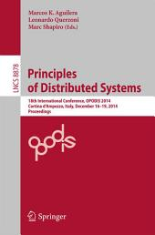 Principles of Distributed Systems: 18th International Conference, OPODIS 2014, Cortina d'Ampezzo, Italy, December 16-19, 2014. Proceedings