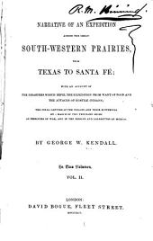 Narrative of an Expedition Across the Great Southwestern Prairies: From Texas to Santa Fé; with an Account of the Disasters which Befell the Expedition from Want of Food and the Attacks of Hostile Indians; the Final Capture of the Texans and Their Sufferings on a March of Two Thousand Miles as Prisoners of War, and in the Prisons and Lazarettos of Mexico, Volume 2