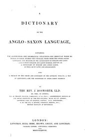 A Dictionary of the Anglo-Saxon Language: Containing the Accentuation - the Grammatical Inflections - the Irregular Words Referred to Their Themes - the Parallel Terms, from the Other Gothic Languages - the Meaning of the Anglo-Saxon in English and Latin - and Copious English and Latin Indexes, Serving as a Dictionary of English and Anglo-Saxon, as Well as of Latin and Anglo-Saxon