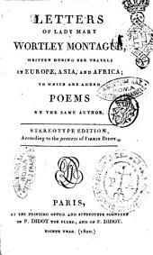 Letters of Lady Mary Wortley Montague, Written During Her Travels in Europe, Asia and Africa; to which are Added Poems by the Same Author