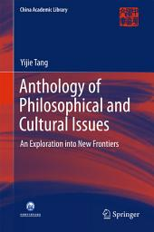 Anthology of Philosophical and Cultural Issues: An exploration into new frontiers