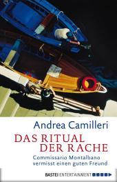 Das Ritual der Rache: Commissario Montalbano vermisst einen guten Freund. Roman
