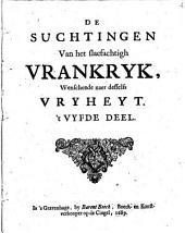 De suchtingen van het slaefachtigh Vrankryk, wenschende naer desselfs vryheyt: Volume 5