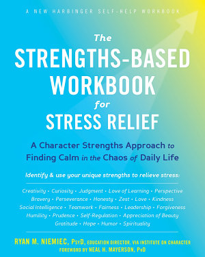 The Strengths Based Workbook for Stress Relief