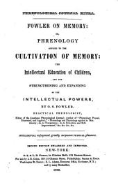 Fowler on Memory: Or, Phrenology Applied to the Cultivation of Memory: The Intellectual Education of Children, and the Strengthening and Expanding of the Intellectual Powers