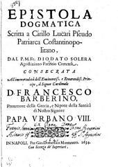 Epistola dogmatica scritta a Cirillo Lucari pseudo patriarca costantinopolitano, dal P.M.Fr. Diodato Solera agostiniano patritio cretese. ..