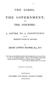 The Lords, the Government, and the Country: A Letter to a Constituent on the Present State of Affairs