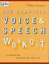The Complete Voice & Speech Workout: 75 Exercises for Classroom and Studio Use
