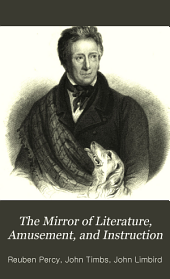 The Mirror of Literature, Amusement, and Instruction: Volume 21