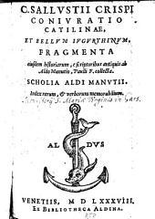 C. Sallustii Crispi Coniuratio Catilinae Et Bellum Iugurthinum Fragmenta