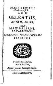 Joannis Bisselii, e Societate Jesu, Leo Geleatus [!], Anni M.DC.XX. Hoc est, Maximiliani, Bavaiae [!] Ducis, Expeditio, Pugna, Victoria Pragensis