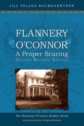 Flannery O'Connor: A Proper Scaring (Second Revised Edition)
