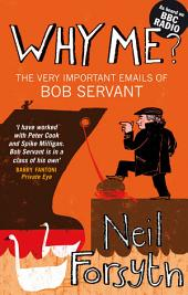 Why Me?: The Very Important Emails of Bob Servant