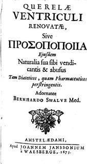 Querelae ventriculi renovatae: sive prosopopoiia eiusdem naturalia sibi vindicantis et abusus ... perstringentis