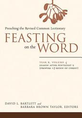 Feasting on the Word: Year B, Volume 4: Season after Pentecost 2 (Propers 17-Reign of Christ)