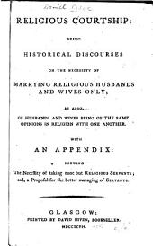 Religious Courtship: Being histor. discourses on the necessity of marrying religious husbands and wives only ...