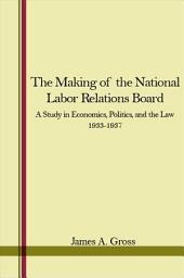 Making of the National Labor Relations Board, The
