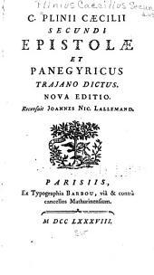 C. Plinii Caecilii Secundi Epistolae et Panegyricus Trajano dictus