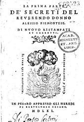 La Prima [-terza] parte de 'Secreti del reverendero donno Alessio Piemontese. Di nuovo ristampati et corretti