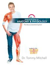 Introduction to Anatomy & Physiology: The Musculoskeletal System: Volume 1