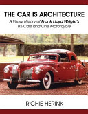 The Car Is Architecture   A Visual History of Frank Lloyd Wright s 85 Cars and One Motorcycle