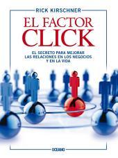 El factor click: El secreto para mejorar las relaciones en los negocios y en la vida