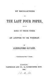 My recollections of the last four popes, and of Rome in their times, an answer to dr. Wiseman