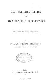 Old-fashioned Ethics and Common-sense Metaphysics: With Some of Their Applications