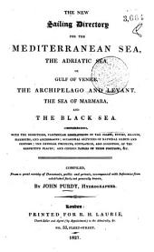 New Sailing Directory for the Mediterranean Sea, the Adriatic Sea, Or Gulf of Venice, the Archipelago and Levant, the Sea of Marmara, and the Black Sea \ John Purdy