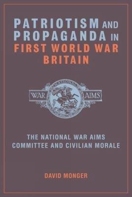 Patriotism and Propaganda in First World War Britain PDF