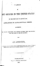 Table of Post Offices in the United States on the First Day of January, 1851, Arranged in Alphabetical Order, and Exhibiting the States, Territories, and Counties in which They are Situated, with the Names of the Post Masters: Also an Appendix, Containing a List of the Post Offices, Arranged by States and Counties, to which is Added a List of the Offices Established, Changed, Or Discontinued to May 31