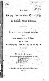 Das sind die 95 theses oder Streitsätze Luthers, theuren Andenkens: Zum besondern Abdruck besorgt und mit andern 95 Sätzen als mit einer Uebersetzung aus A°. 1517 in 1817