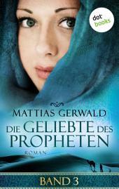 Die Geliebte des Propheten - Band 3: Roman
