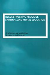 Reconstructing Religious, Spiritual and Moral Education