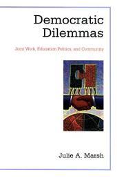 Democratic Dilemmas: Joint Work, Education Politics, and Community