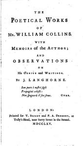 The Poetical Works of Mr. William Collins: With Memoirs of the Author; and Observations on His Genius and Writings