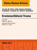 Craniomaxillofacial Trauma, An Issue of Atlas of the Oral and Maxillofacial Surgery Clinics,