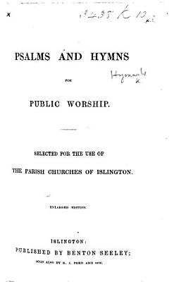 Psalms and Hymns for Public Worship  Selected for the use of the Parish Churches of Islington  Enlarged edition PDF