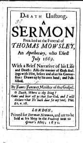 Death unstung. A sermon [on Rev. xiv. 13] preached at the funeral of T. Mowsley ... With a brief narrative of his life, etc