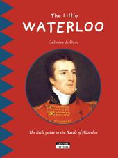 The Little Waterloo: Discover all the secrets of the Battle of Waterloo with your family!